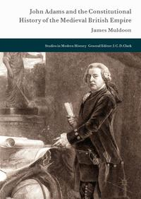 John Adams and the Constitutional History of the Medieval British Empire【電子書籍】[ James Muldoon ]