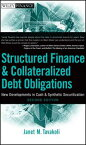 Structured Finance and Collateralized Debt ObligationsNew Developments in Cash and Synthetic Securitization【電子書籍】[ Janet M. Tavakoli ]