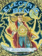 Electric BenThe Amazing Life and Times of Benjamin Franklin【電子書籍】[ Robert Byrd ]