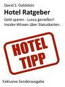 Hotel Ratgeber. Die 16 wichtigsten Hotel-Kundenbindungsprogramme. Geld sparen - Luxus genie?en! Insider-Wissen ?ber Hotel-Statuskarten.【電子書籍】[ David S. Goldstein ]