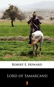 Lord of Samarcand【電子書籍】[ Robert E. Howard ]