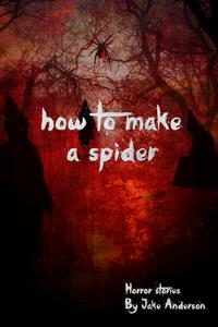 How to Make a Spider【電子書籍】[ Jake Anderson ]