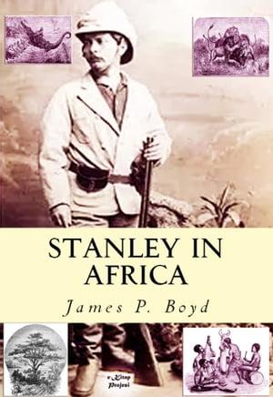 洋書, TRAVEL Stanley in AfricaThe Wonderful Discoveries and Thrilling Adventures of the Great African Explorer, and Other Travelers, Pioneers and Missionaries James P. Boyd