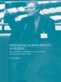 Defending Human Rights in RussiaSergei Kovalyov, Dissident and Human Rights Commissioner, 1969-2003【電子書籍】[ Emma Gilligan ]