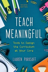 Teach MeaningfulTools to Design the Curriculum at Your Core【電子書籍】[ Lauren Porosoff ]