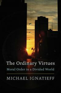 The Ordinary Virtues【電子書籍】[ Michael Ignatieff ]