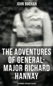 GENERAL-MAJOR RICHARD HANNAY Complete Series: 7 Espionage & Mystery ClassicsThe Thirty-Nine Steps, Greenmantle, Mr Standfast, The Three Hostages, The Island of Sheep, The Courts of the Morning & The Green Wildebeest【電子書籍】[ John Buchan ]