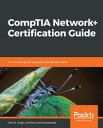 CompTIA Network+ Certification Guide The ultimate guide to passing the N10-007 exam【電子書籍】[ Glen D. Singh ]