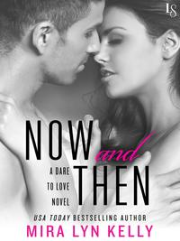Now and ThenA Dare to Love Novel【電子書籍】[ Mira Lyn Kelly ]