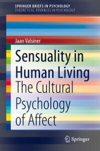 Sensuality in Human LivingThe Cultural Psychology of Affect【電子書籍】[ Jaan Valsiner ]