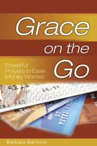 Grace on the Go: Powerful Prayers to Ease Money WorriesPowerful Prayers to Ease Money Worries【電子書籍】[ Barbara Bartocci ]