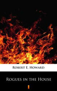 Rogues in the House【電子書籍】[ Robert E. Howard ]