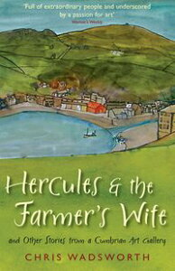 Hercules and the Farmer's WifeAnd Other Stories from a Cumbrian Art Gallery【電子書籍】[ Chris Wadsworth ]