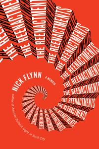The Reenactments: A Memoir【電子書籍】[ Nick Flynn ]