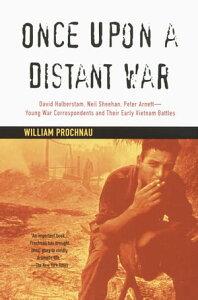 Once Upon a Distant WarDavid Halberstam, Neil Sheehan, Peter Arnett--Young War Correspondents and Their Early Vientnam Battles【電子書籍】[ William Prochnau ]