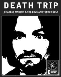 Death Trip: Charles Manson And The Love And Terror CultCharles Manson And The Love And Terror Cult【電子書籍】[ Johnny Satan ]