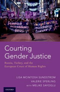 Courting Gender JusticeRussia, Turkey, and the European Court of Human Rights【電子書籍】[ Lisa McIntosh Sundstrom ]