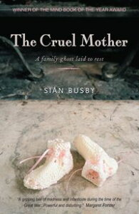 The Cruel MotherA family ghost laid to rest【電子書籍】[ Sian Busby ]
