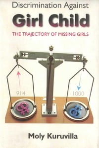 Discrimination Against Girl ChildThe Trajectory of Missing Girls【電子書籍】[ Moly Kuruvilla ]