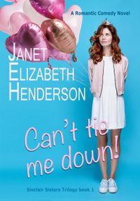 Can't Tie Me Down!Sinclair Sisters Trilogy, #1【電子書籍】[ janet elizabeth henderson ]