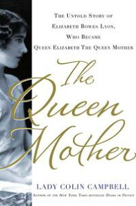 The Queen MotherThe Untold Story of Elizabeth Bowes Lyon, Who Became Queen Elizabeth The Queen Mother【電子書籍】[ Lady Colin Campbell ]
