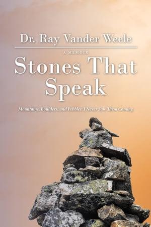 洋書, FICTION & LITERTURE Stones That SpeakMountains, Boulders, and Pebbles: I Never Saw Them Coming Dr. Ray Vander Weele