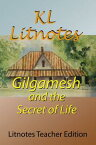 Gilgamesh and the Secret of Life Litnotes Teacher Edition【電子書籍】[ KL Litnotes ]