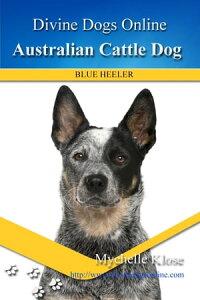 Australian Cattle Dog【電子書籍】[ Mychelle Klose ]