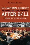 U.S. National Security and Foreign Policymaking After 9/11Present at the Re-creation【電子書籍】[ Kent M. Bolton ]