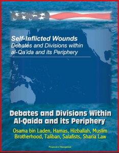 Self-Inflicted Wounds: Debates and Divisions Within Al-Qaida and its Periphery - Osama bin Laden, Hamas, Hizballah, Muslim Brotherhood, Taliban, Salafists, Sharia Law【電子書籍】[ Progressive Management ]