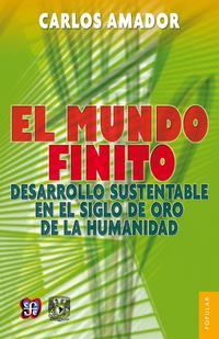 El mundo finitoDesarrollo sustentable en el siglo de oro de la humanidad【電子書籍】[ Carlos Amador ]