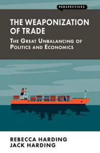 The Weaponization of TradeThe Great Unbalancing of Politics and Economics【電子書籍】[ Jack Harding ]