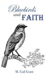 Bluebirds and Faith【電子書籍】[ M. Gail Grant ]