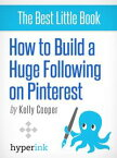 How to Build a Huge Following on Pinterest (Basic How-To and Marketing)【電子書籍】[ Kelly Cooper ]