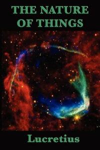 Of the Nature of ThingsA Metrical Translation by William Ellery Leonard【電子書籍】[ Titus Lucretius Carus ]