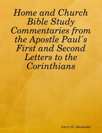 Home and Church Bible Study Commentaries from the Apostle Paul's First and Second Letters to the Corinthians【電子書籍】[ Larry D. Alexander ]