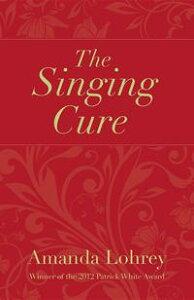 The Singing Cure【電子書籍】[ Amanda Lohrey ]