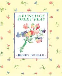 A Bunch Of Sweet Peas【電子書籍】[ Henry Donald ]