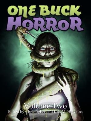 One Buck Horror: Volume Two【電子書籍】[ Christopher Hawkins ]