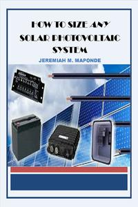 How To Size ANY Solar Photovoltaic System【電子書籍】[ Jeremiah Maponde ]