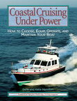 Coastal Cruising Under PowerHow to Buy, Equip, Operate, and Maintain Your Boat【電子書籍】[ Gene Hamilton ]