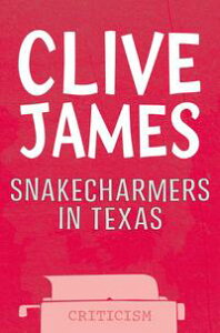 Snakecharmers In Texas【電子書籍】[ Clive James ]