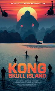 Kong: Skull Island - The Official Movie Novelization【電子書籍】[ Tim Lebbon ]
