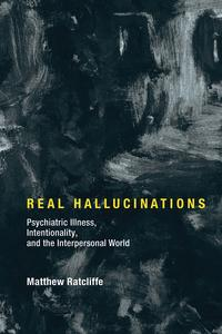 Real HallucinationsPsychiatric Illness, Intentionality, and the Interpersonal World【電子書籍】[ Matthew Ratcliffe ]