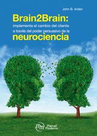 Brain2BrainImplementa el cambio del cliente a trav?s del poder persuasivo de la neurociencia【電子書籍】[ John B. Arden ]