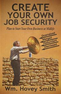 Create Your Own Job SecurityPlan to Start Your Own Business At Midlife【電子書籍】[ Wm. Hovey Smith ]