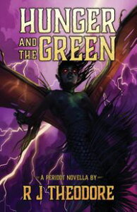 Hunger and the Green: A Peridot Novella【電子書籍】[ R J Theodore ]
