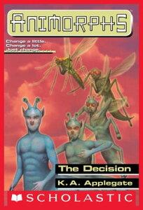 The Decision (Animorphs #18)【電子書籍】[ K.A. Applegate ]