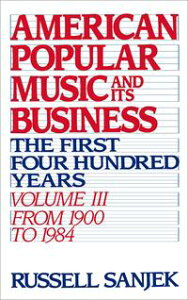 American Popular Music and Its BusinessThe First Four Hundred Years, Volume III: From 1900-1984【電子書籍】[ the late Russell Sanjek ]