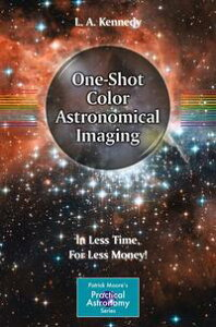One-Shot Color Astronomical ImagingIn Less Time, For Less Money!【電子書籍】[ L. A. Kennedy ]